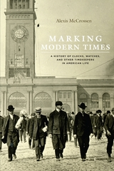 Marking Modern Times: A History of Clocks, Watches, and Other Timekeepers in American Life