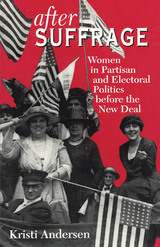 After Suffrage: Women in Partisan and Electoral Politics before the New Deal