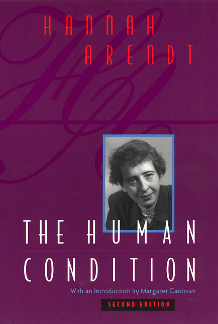 The Human Condition (2nd Edition) Hannah Arendt and Margaret Canovan
