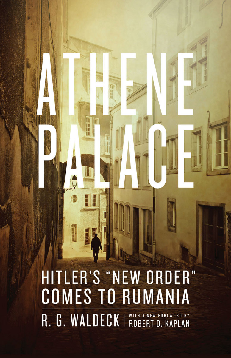 Athene Palace Hitler S Quot New Order Quot Comes To Rumania