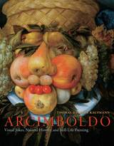 Arcimboldo: Visual Jokes, Natural History, and Still-Life Painting