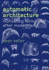 Automatic Architecture: Motivating Form after Modernism