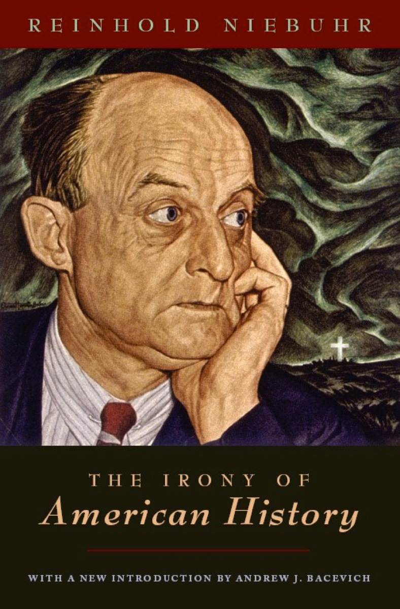 The Irony of American History Reinhold Niebuhr and Andrew J. Bacevich