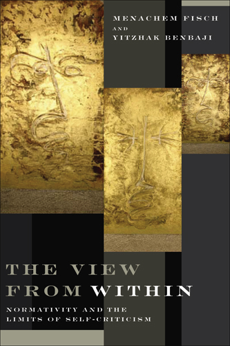 The View from Within: Normativity and the Limits of Self-Criticism Menachem Fisch and Yitzhak Benbaji