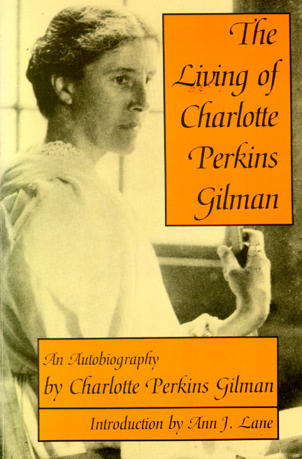 a biography of charlotte perkins gilman The living of charlotte perkins gilman: an autobiography (1935) in 1994 gilman was inducted into the national women's hall of fame in seneca, new york.