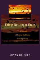 Things No Longer There: A Memoir of Losing Sight and Finding Vision