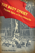 Body Soviet: Propaganda, Hygiene, and the Revolutionary State