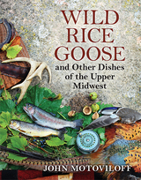 Wild Rice Goose and Other Dishes of the Upper Midwest