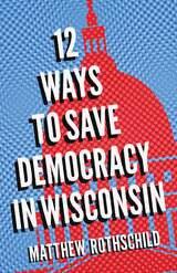 Twelve Ways to Save Democracy in Wisconsin