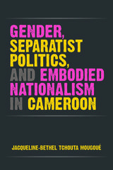 Gender, Separatist Politics, and Embodied Nationalism in