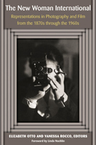The New Woman International: Representations in Photography and Film from the 1870s through the 1960s