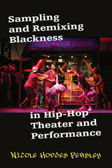 Sampling and Remixing Blackness in Hip-hop Theater and