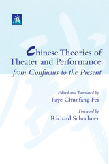 Chinese Theories of Theater and Performance from Confucius to