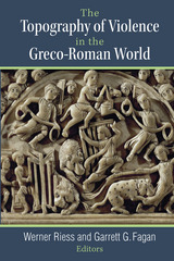 Topography of Violence in the Greco-Roman World