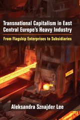 Transnational Capitalism in East Central Europe's Heavy