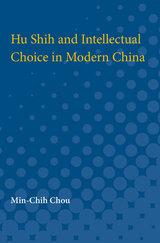 Hu Shih and Intellectual Choice in Modern China