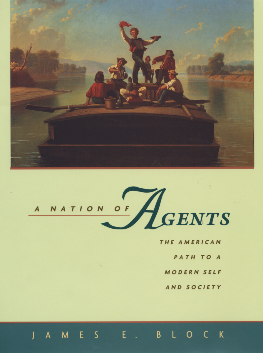 A Nation of Agents: The American Path to a Modern Self and Society James E. Block