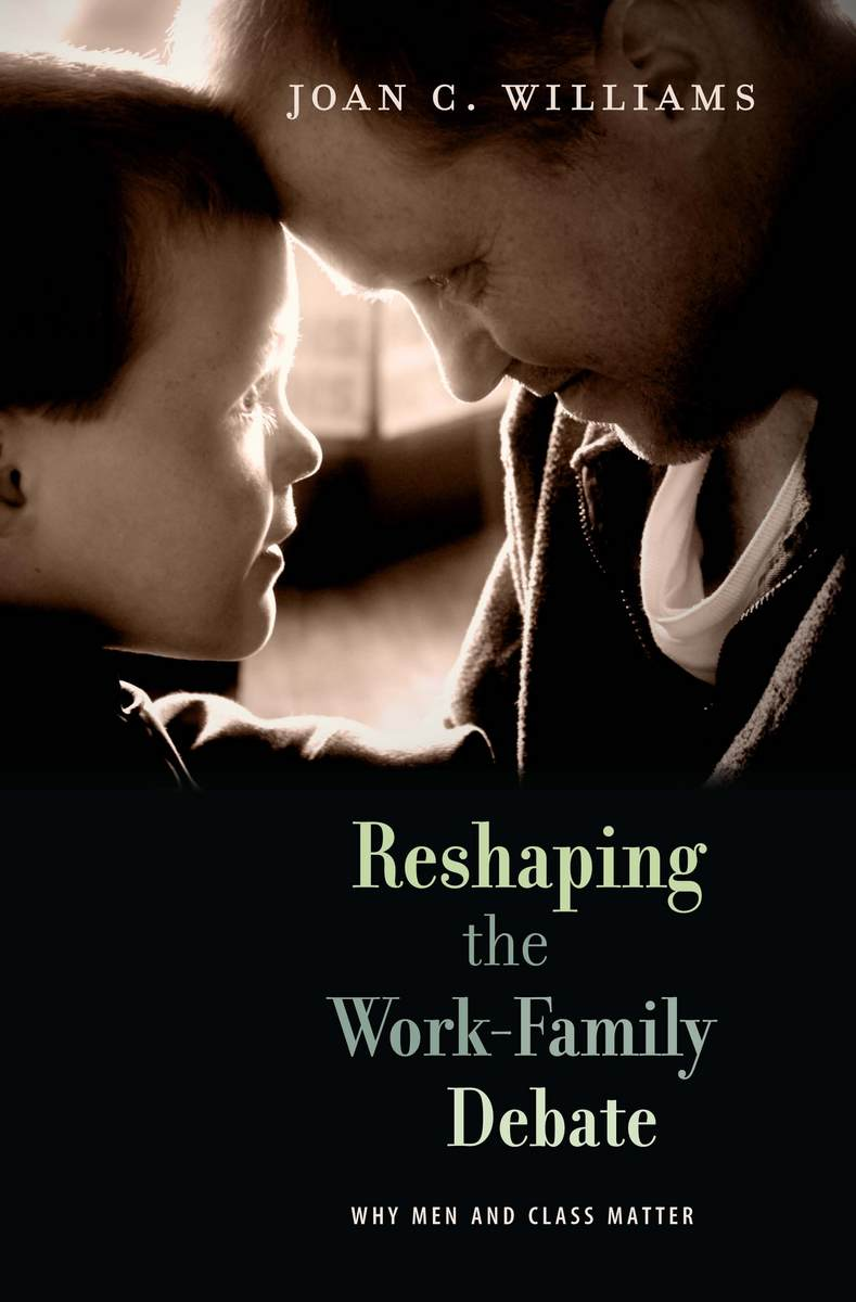 Reshaping the Work-Family Debate: Why Men and Class Matter by Joan C. Williams