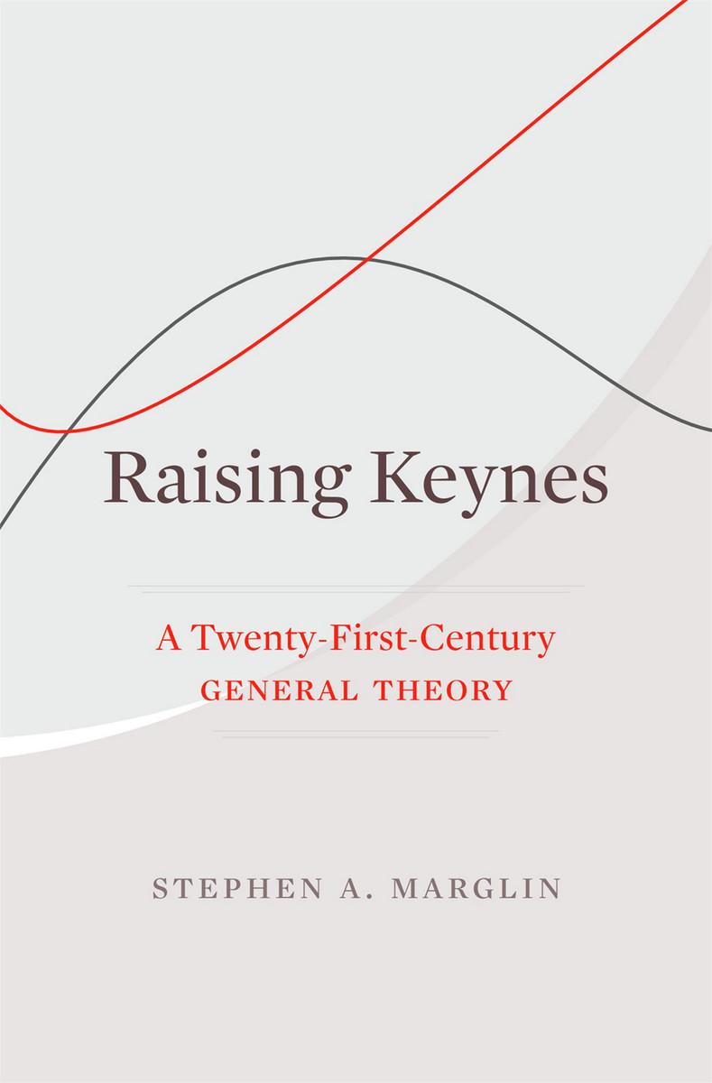 Raising Keynes: A Twenty-First-Century General Theory (9780674971028):  Stephen A. Marglin - BiblioVault