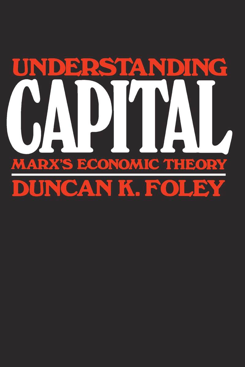 Understanding Capital: Marx's Economic Theory Duncan K. Foley