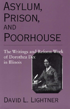 Asylum, Prison, and Poorhouse: The Writings and Reform Work of Dorothea Dix in Illinois