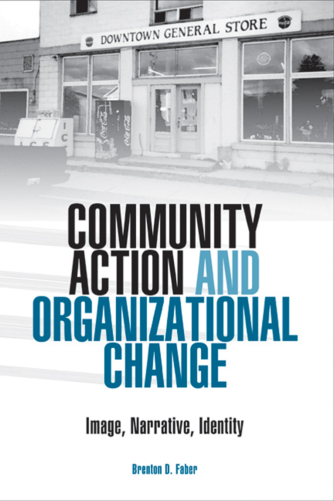 Community Action and Organizational Change: Image, Narrative, Identity Brenton D. Faber