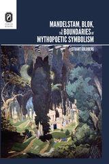 Mandelstam, Blok, and the Boundaries of Mythopoetic Symbolism