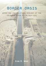 Border Oasis: Water and the Political Ecology of the Colorado River Delta, 1940–1975