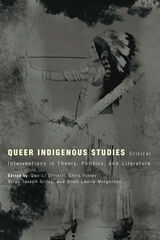 Queer Indigenous Studies: Critical Interventions in Theory, Politics, and Literature