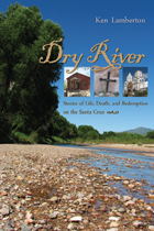 Dry River: Stories of Life, Death, and Redemption on the Santa Cruz