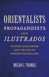 Orientalists, Propagandists, and Ilustrados