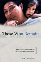 Those Who Remain: A Photographer's Memoir of South Carolina Indians