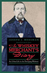 The Whiskey Merchant's Diary: An Urban Life in the Emerging Midwest