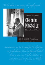 Papers of Clarence Mitchell Jr., Volume VI