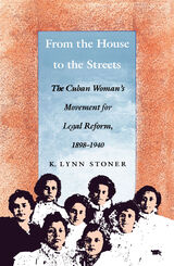 From the House to the Streets: The Cuban Woman's Movement for Legal Reform, 1898–1940