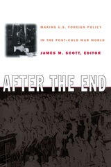 After the End: Making U.S. Foreign Policy in the Post-Cold War World