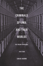 The Criminals of Lima and Their Worlds: The Prison Experience, 1850–1935