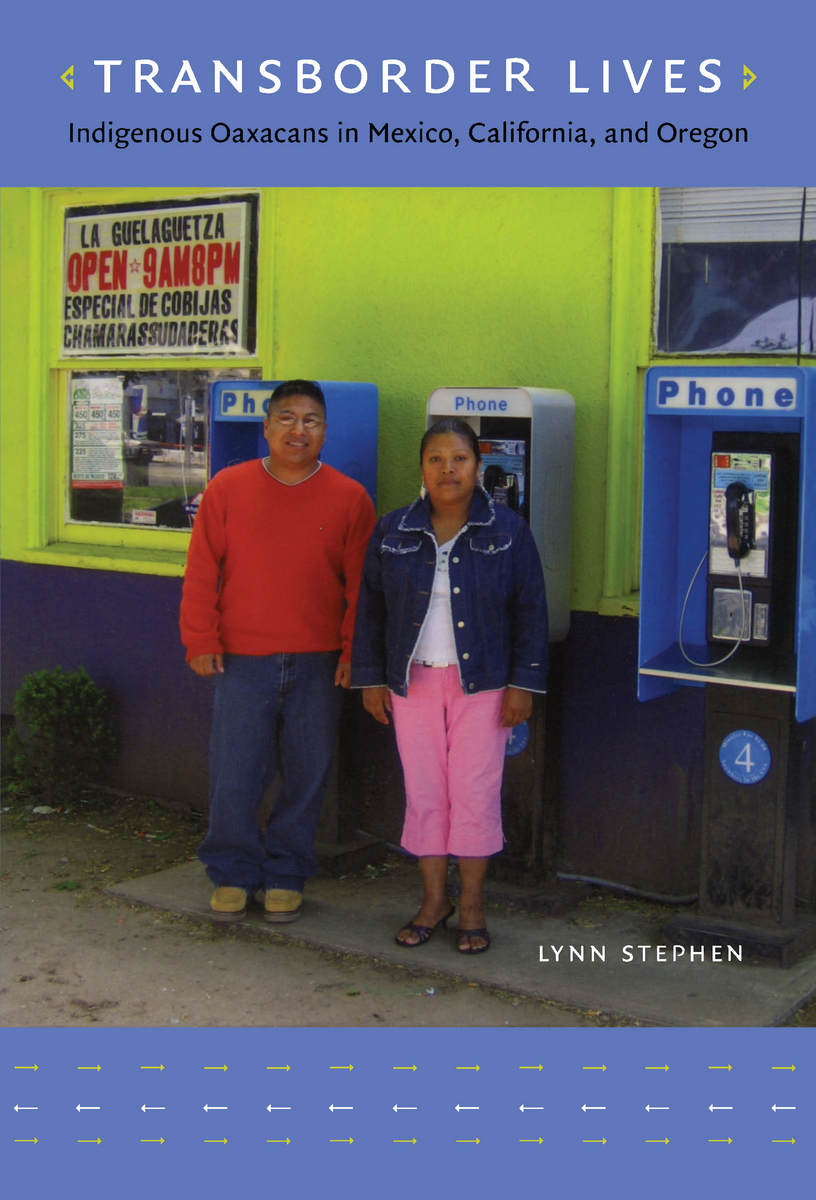 Transborder Lives: Indigenous Oaxacans in Mexico, California, and Oregon Lynn Stephen