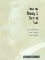 Creating Beauty To Cure the Soul: Race and Psychology in the Shaping of Aesthetic Surgery