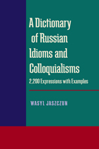 A Dictionary of Russian Idioms and Colloquialisms: 2,200 Expressions with Examples