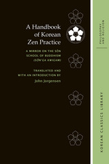 A Handbook of Korean Zen Practice: A Mirror on the Sŏn School of Buddhism (Sŏn'ga kwigam)