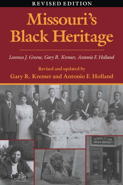 Missouri's Black Heritage, Revised Edition Lorenzo J. Greene, Gary R. Kremer and Antonio F. Holland
