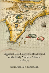 Appalachia as Contested Borderland of the Early Modern