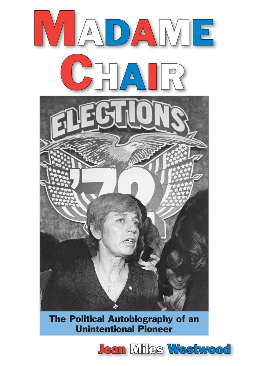 Madame Chair: A Political Autobiography of an Unintentional Pioneer Jean Westwood