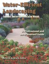 Water-Efficient Landscaping in the Intermountain West: A Step by Step Guide for Professionals and Do it Yourselfers