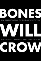Bones Will Crow: An Anthology of Burmese Poetry