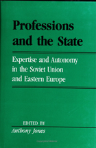 Professions And The State: Expertise and Autonomy in the Soviet Union and Eastern Europe
