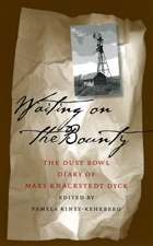 Waiting On The Bounty: Dust Bowl Diary Mary Dyck