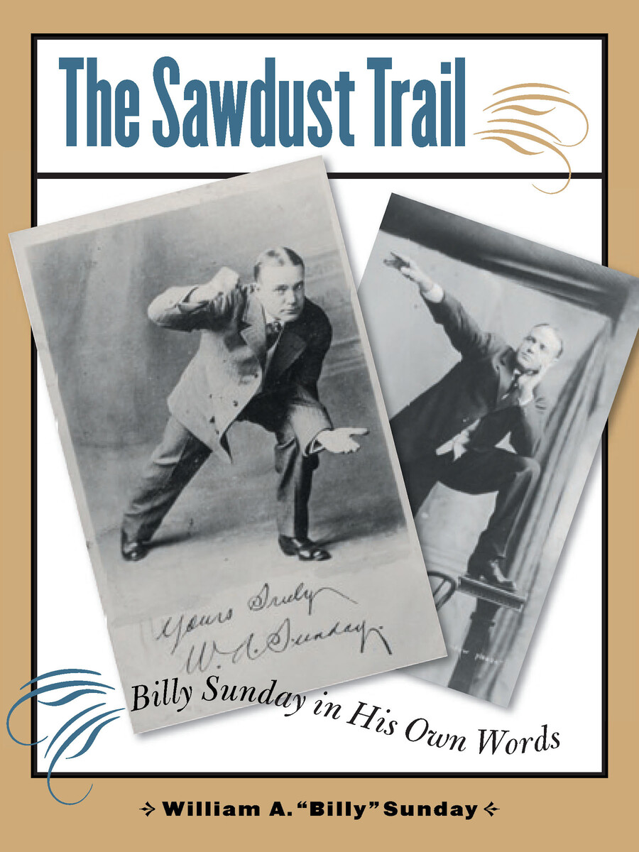 an essay on billy sunday Millions of americans watched the evangelist billy sunday preach during the years 1905–1935, and many were profoundly affected by the experience.