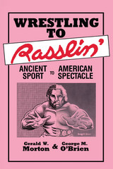 Wrestling to Rasslin': Ancient Sport to American Spectacle